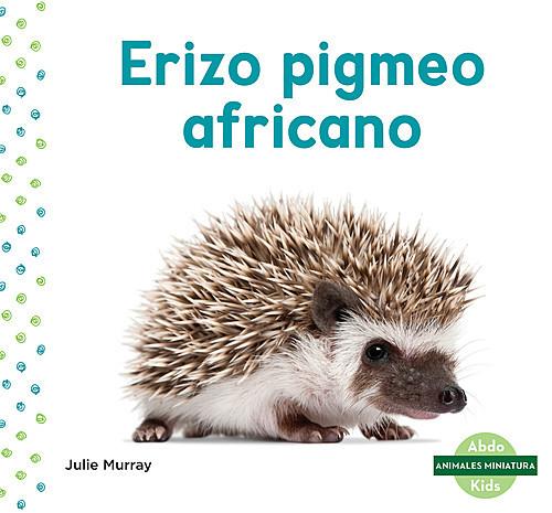 Cover: Erizo pigmeo africano (African Pygmy Hedgehog)