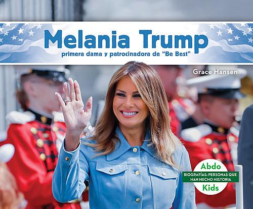 """Cover: Melania Trump: Primera dama y patrocinadora de """"Be Best"""" (Melania Trump: First Lady & Be Best Backer)"""
