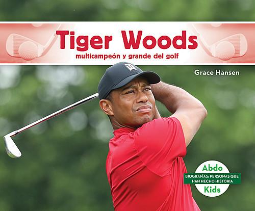 Cover: Tiger Woods: Multicampeón y grande del golf (Tiger Woods: Golf Great & Multi-Major Champion)