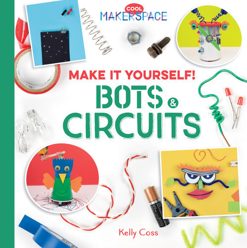Cover: Make It Yourself! Bots & Circuits