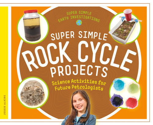 Cover: Super Simple Rock Cycle Projects: Science Activities for Future Petrologists