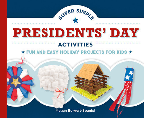 Cover: Super Simple Presidents' Day Activities: Fun and Easy Holiday Projects for Kids