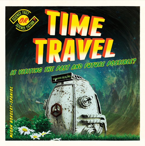 Cover: Time Travel: Is Visiting the Past and Future Possible?