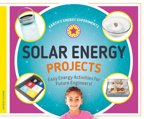 Cover: Solar Energy Projects: Easy Energy Activities for Future Engineers!
