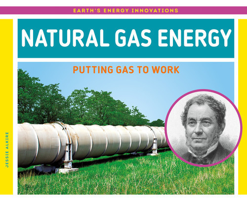 Cover: Natural Gas Energy: Putting Gas to Work