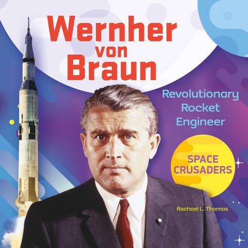 Cover: Wernher von Braun: Revolutionary Rocket Engineer
