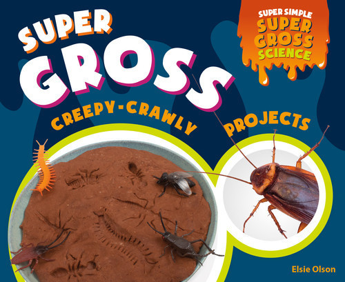 Cover: Super Gross Creepy-Crawly Projects