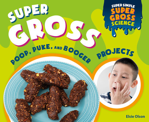 Cover: Super Gross Poop, Puke, and Booger Projects