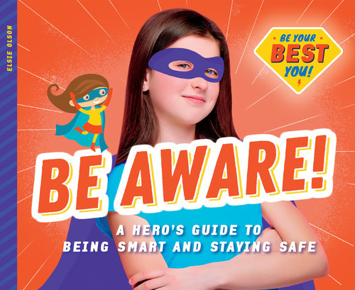 Cover: Be Aware!: A Hero's Guide to Being Smart and Staying Safe