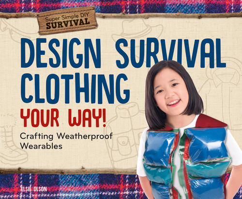 Cover: Design Survival Clothing Your Way!: Crafting Weatherproof Wearables
