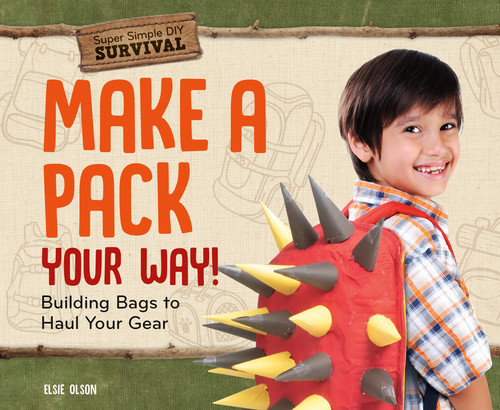 Cover: Make a Pack Your Way!: Building Bags to Haul Your Gear