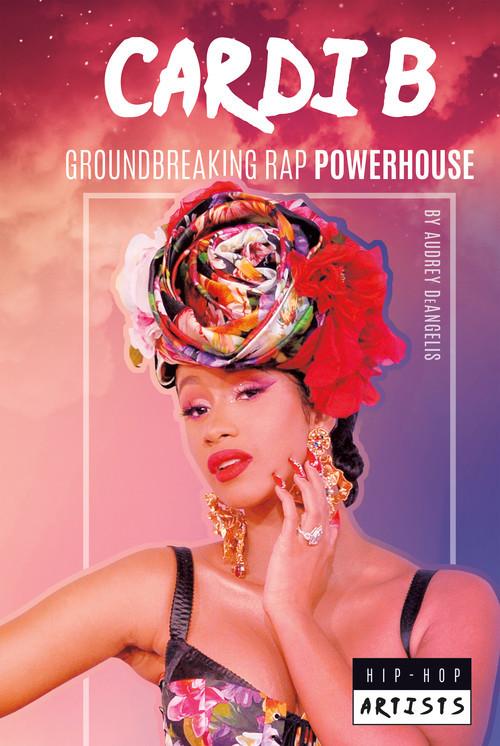 Cover: Cardi B: Groundbreaking Rap Powerhouse