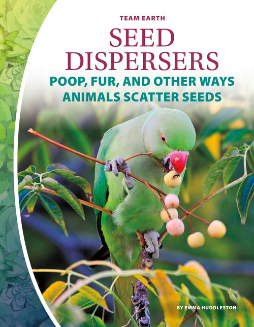 Cover: Seed Dispersers: Poop, Fur, and Other Ways Animals Scatter Seeds