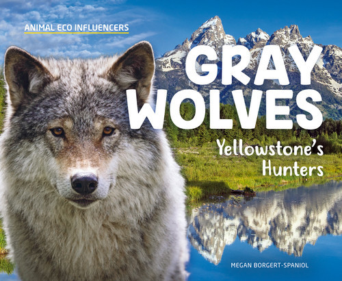 Cover: Gray Wolves: Yellowstone's Hunters