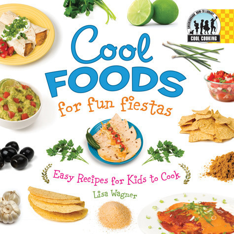 Cover: Cool Foods for Fun Fiestas: Easy Recipes for Kids to Cook