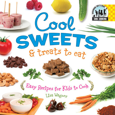 Cover: Cool Sweets & Treats to Eat: Easy Recipes for Kids to Cook