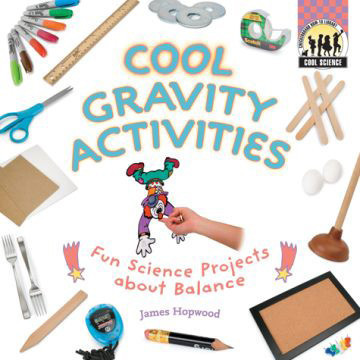Cover: Cool Gravity Activities: Fun Science Projects about Balance