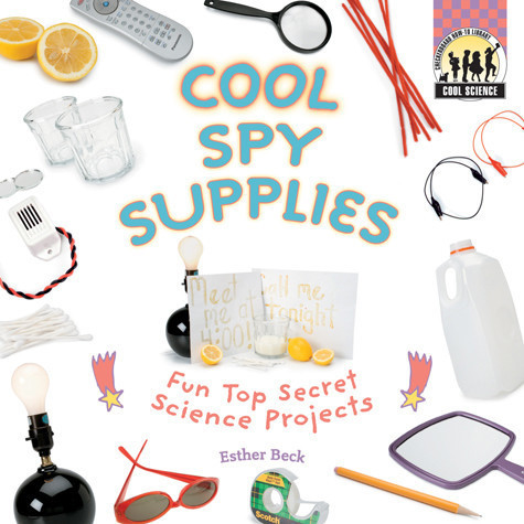 Cover: Cool Spy Supplies: Fun Top Secret Science Projects