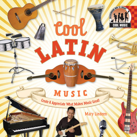 Cover: Cool Latin Music: Create & Appreciate What Makes Music Great!