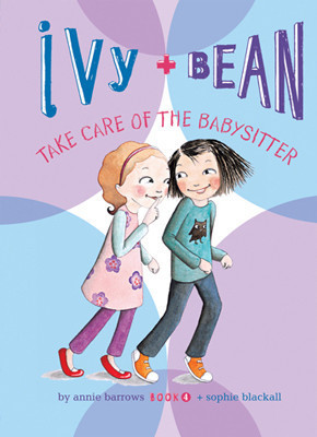 Cover: Ivy and Bean Take Care of the Babysitter: #4