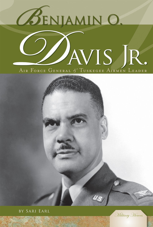 Cover: Benjamin O. Davis Jr.: Air Force General & Tuskegee Airmen Leader