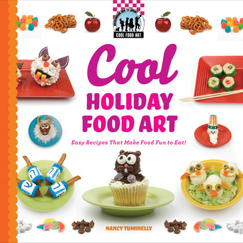 Cover: Cool Holiday Food Art: Easy Recipes That Make Food Fun to Eat!