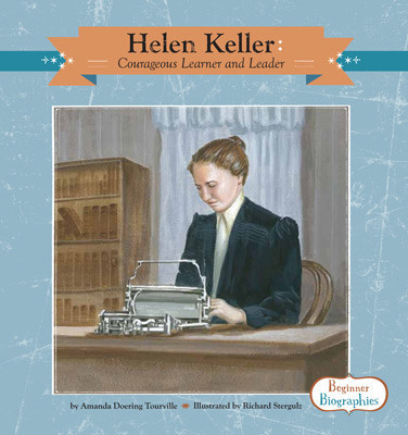 Cover: Helen Keller: Courageous Learner and Leader