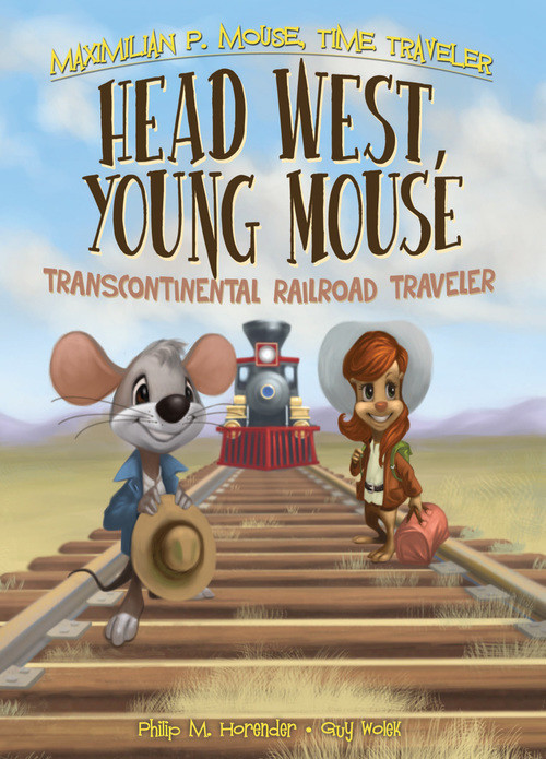 Cover: Head West, Young Mouse: Transcontinental Railroad Traveler Book 3