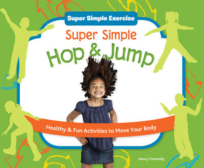 Cover: Super Simple Hop & Jump: Healthy & Fun Activities to Move Your Body
