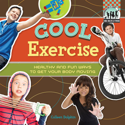 Cover: Cool Exercise: Healthy & Fun Ways to Get Your Body Moving