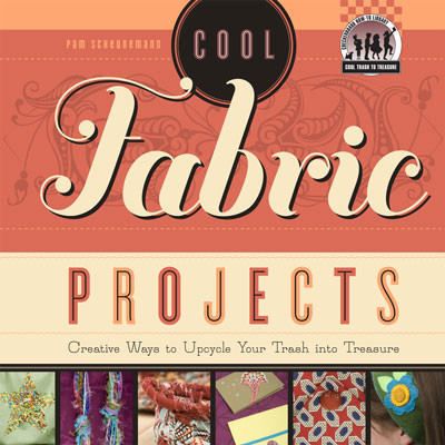 Cover: Cool Fabric Projects: Creative Ways to Upcycle Your Trash into Treasure