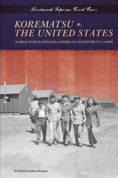 Cover: Korematsu v. the United States: World War II Japanese-American Internment Camps