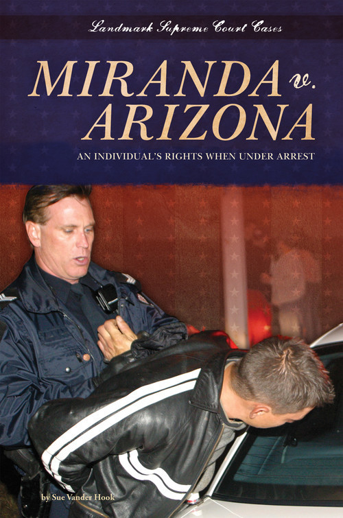 Cover: Miranda v. Arizona: An Individual's Rights When under Arrest