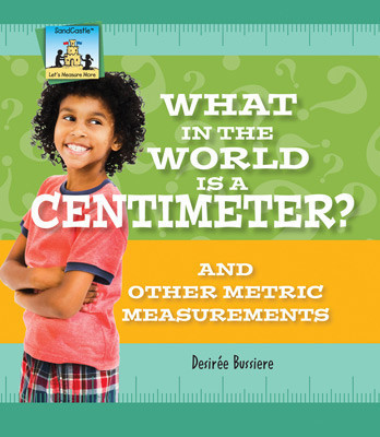 Cover: What in the World Is a Centimeter? And Other Metric Measurements