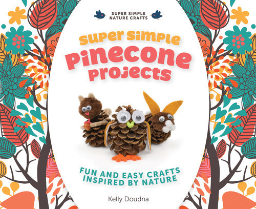 Cover: Super Simple Pinecone Projects: Fun and Easy Crafts Inspired by Nature