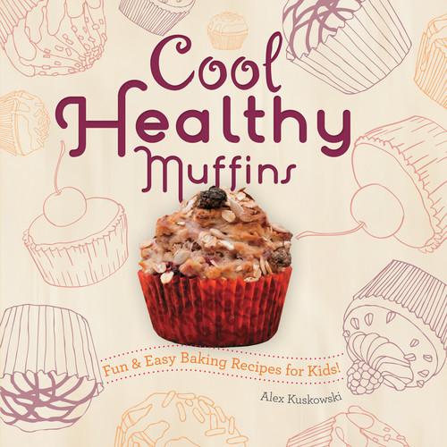 Cover: Cool Healthy Muffins: Fun & Easy Baking Recipes for Kids!