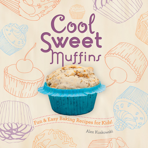 Cover: Cool Sweet Muffins: Fun & Easy Baking Recipes for Kids!