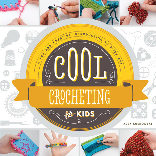 Cover: Cool Crocheting for Kids: A Fun and Creative Introduction to Fiber Art
