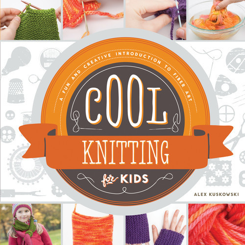Cover: Cool Knitting for Kids: A Fun and Creative Introduction to Fiber Art