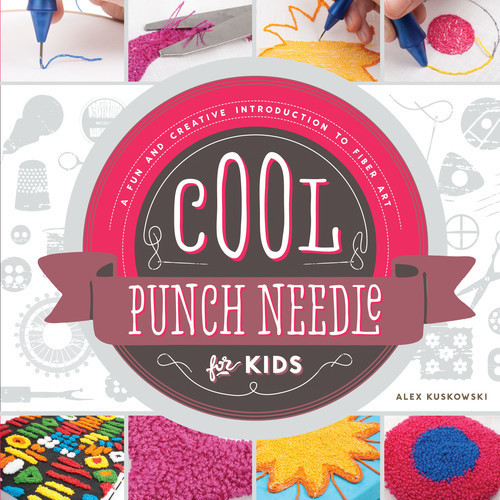 Cover: Cool Punch Needle for Kids: A Fun and Creative Introduction to Fiber Art