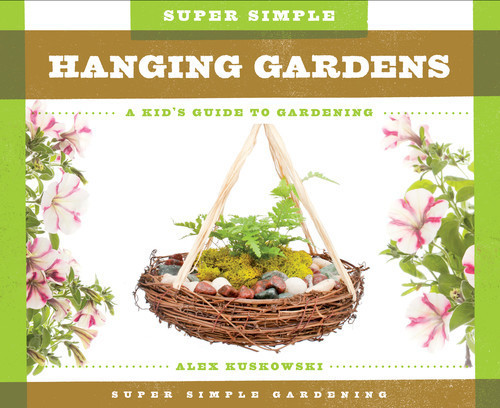 Cover: Super Simple Hanging Gardens: A Kid's Guide to Gardening