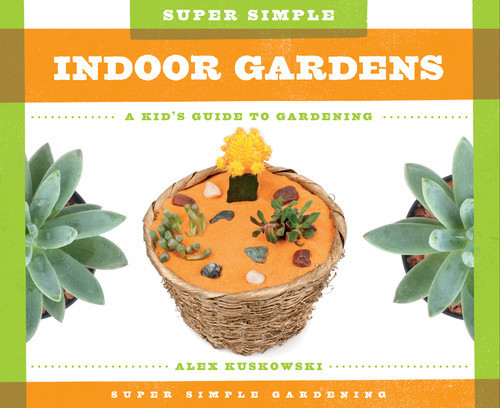 Cover: Super Simple Indoor Gardens: A Kid's Guide to Gardening