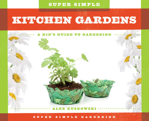 Cover: Super Simple Kitchen Gardens: A Kid's Guide to Gardening