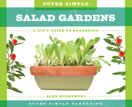 Cover: Super Simple Salad Gardens: A Kid's Guide to Gardening