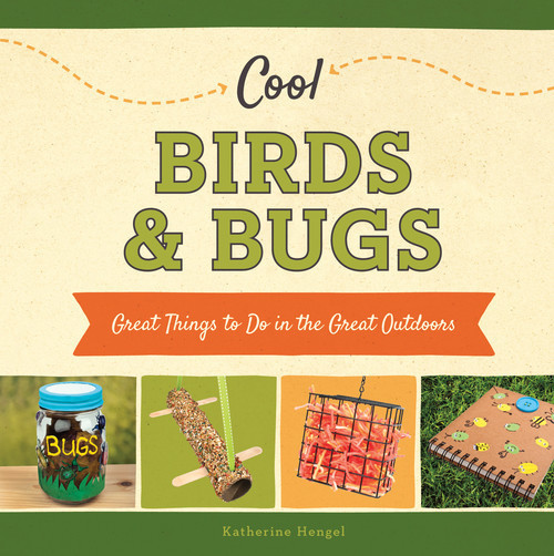 Cover: Cool Birds & Bugs: Great Things to Do in the Great Outdoors