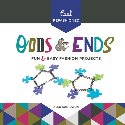 Cover: Cool Refashioned Odds & Ends: Fun & Easy Fashion Projects