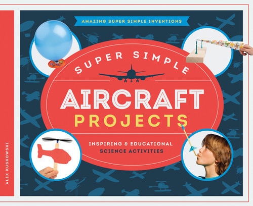Cover: Super Simple Aircraft Projects: Inspiring & Educational Science Activities