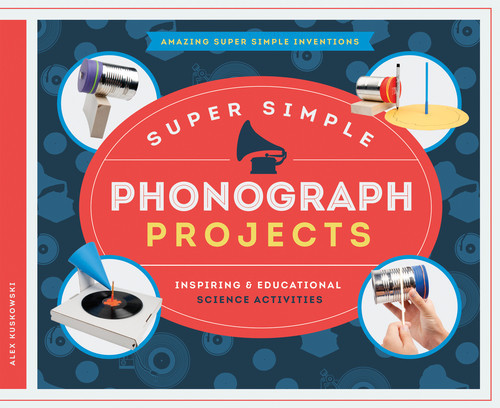 Cover: Super Simple Phonograph Projects: Inspiring & Educational Science Activities