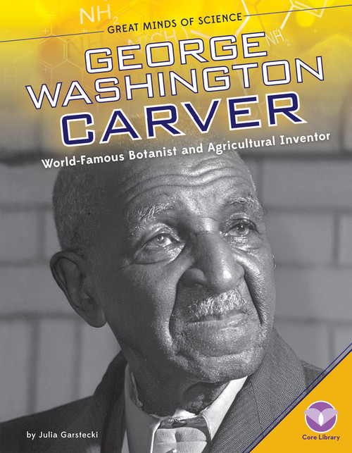 Cover: George Washington Carver: World-Famous Botanist and Agricultural Inventor