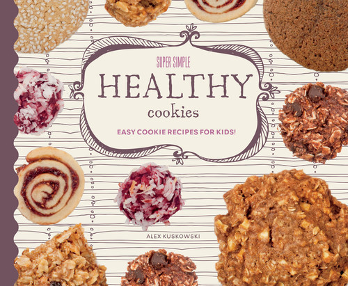 Cover: Super Simple Healthy Cookies: Easy Cookie Recipes for Kids!